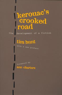 Kerouac's Crooked Road: Development of a Fiction, with a New Foreword by Ann Charters and New Preface by Tim Hunt - Hunt, Tim, and Hunt, Tim (Preface by), and Charters, Ann (Foreword by)