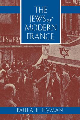The Jews of Modern France - Hyman, Paula E, Professor