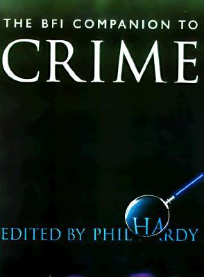 The BFI Companion to Crime - Hardy, Phil (Editor)