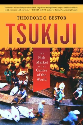 Tsukiji: The Fish Market at the Center of the World - Bestor, Theodore C