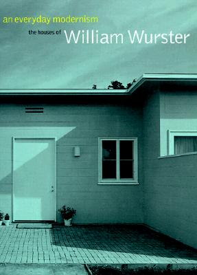An Everyday Modernism: The Houses of William Wurster - Treib, Marc, and Gebhard, David, and Wright, Gwendolyn