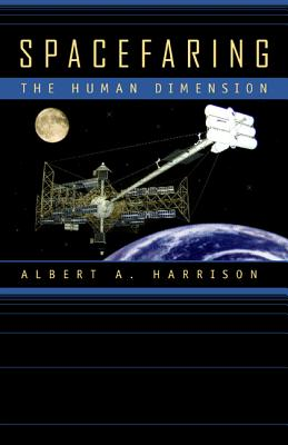 Spacefaring: The Human Dimension - Harrison, Albert A, PhD