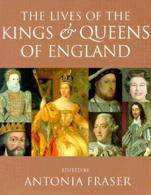 The Lives of the Kings & Queens of England - Fraser, Antonia, Lady (Editor)