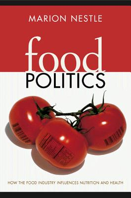 Food Politics: How the Food Industry Influences Nutrition and Health - Nestle, Marion