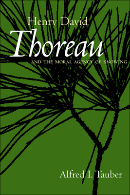 Henry David Thoreau and the Moral Agency of Knowing - Tauber, Alfred I