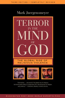 Terror in the Mind of God: The Global Rise of Religious Violence - Juergensmeyer, Mark
