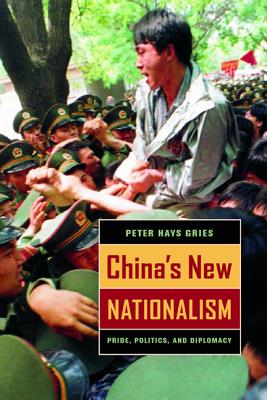 China's New Nationalism: Pride, Politics, and Diplomacy - Gries, Peter Hays