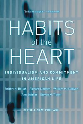 Habits of the Heart: Individualism and Commitment in American Life - Bellah, Robert N, and Madsen, Richard, and Sullivan, William M