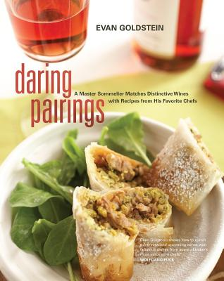 Daring Pairings: A Master Sommelier Matches Distinctive Wines with Recipes from His Favorite Chefs - Goldstein, Evan, and Pool, Joyce Oudkerk (Photographer)