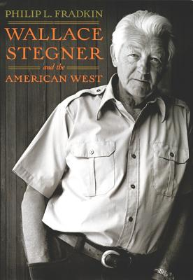 Wallace Stegner and the American West - Fradkin, Philip L
