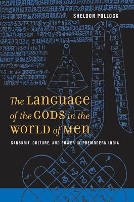 The Language of the Gods in the World of Men: Sanskrit, Culture, and Power in Premodern India - Pollock, Sheldon