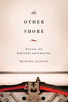 The Other Shore: Essays on Writers and Writing - Jackson, Michael