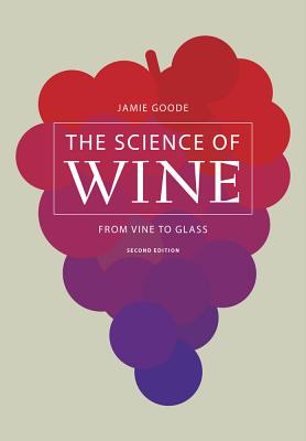 The Science of Wine: From Vine to Glass - Goode, Jamie