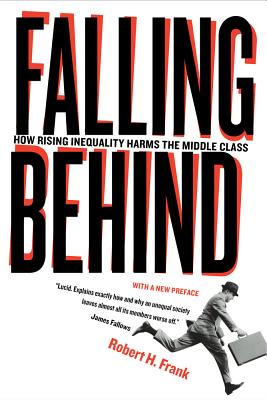 Falling Behind: How Rising Inequality Harms the Middle Class - Frank, Robert H.