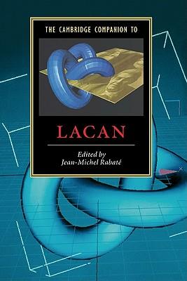 The Cambridge Companion to Lacan - Rabate, Jean-Michel (Editor), and Rabat, Jean-Michel, Professor (Editor), and Jean-Michel, Rabate (Editor)
