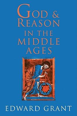 God and Reason in the Middle Ages - Grant, Edward, and Edward, Grant