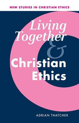 Living Together and Christian Ethics - Thatcher, Adrian, and Gill, Robin (Editor), and Clark, Stephen R L (Editor)