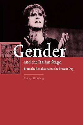 Gender and the Italian Stage: From the Renaissance to the Present Day - Gunsberg, Maggie, and Maggie, Gunsberg, and G Nsberg, Maggie