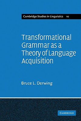 Transformational Grammar as a Theory of Language Acquisition: A Study in the Empirical Conceptual and Methodological Foundations of Contemporary Linguistics - Derwing, Bruce L, and Bruce L, Derwing, and Anderson, S R (Editor)