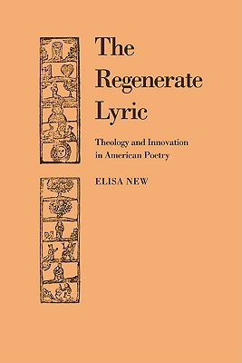 The Regenerate Lyric: Theology and Innovation in American Poetry - New, Elisa