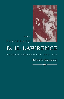 The Visionary D. H. Lawrence: Beyond Philosophy and Art - Montgomery, Robert E