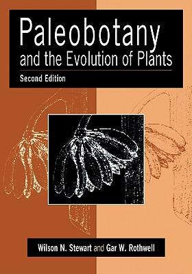 Paleobotany and the Evolution of Plants - Stewart, Wilson N, and Rothwell, Gar W