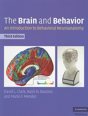 The Brain and Behavior: An Introduction to Behavioral Neuroanatomy - Clark, David L, and Boutros, Nashaat, and Mendez, Mario F