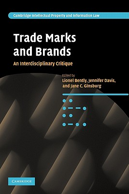 Trade Marks and Brands: An Interdisciplinary Critique - Bently, Lionel (Editor), and Davis, Jennifer (Editor), and Ginsburg, Jane C. (Editor)