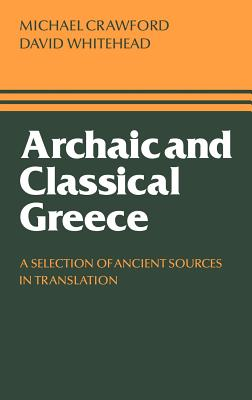 Archaic and Classical Greece - Crawford, Michael H, and Whitehead, David