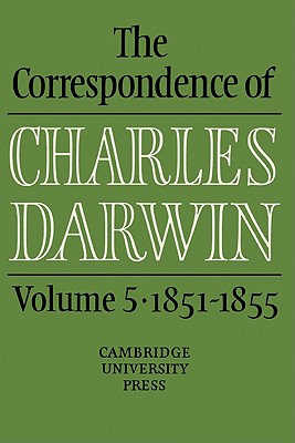 The Correspondence of Charles Darwin: Volume 5, 1851 1855 - Darwin, Charles, Professor, and Charles, Darwin, and Smith, Sydney (Editor)