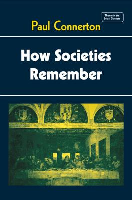 How Societies Remember - Connerton, Paul, and Paul, Connerton, and Goody, Jack (Editor)