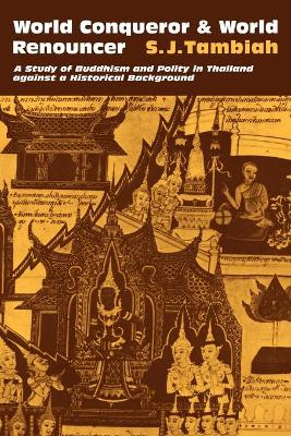 World Conqueror and World Renouncer: A Study of Buddhism and Polity in Thailand Against a Historical Background - Tambiah, Stanley J, Professor, and Fortes, Meyer (Editor), and Leach, Edmund (Editor)