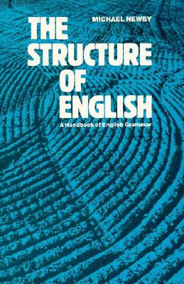 The Structure of English: A Handbook of English Grammar - Hewby, Richard, and Newby, Richard, and Newby, Michael