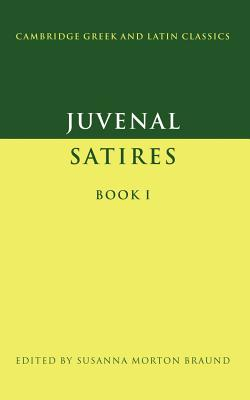 Juvenal: Satires Book I - Juvenal, and Braund, Susanna Morton (Editor), and Easterling, P E (Editor)