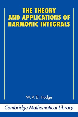 The Theory and Applications of Harmonic Integrals - Hodge, W V D, and Ativah, Michael (Foreword by)