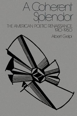 A Coherent Splendor: The American Poetic Renaissance, 1910 1950 - Gelpi, Albert, PhD