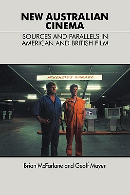 New Australian Cinema: Sources and Parallels in American and British Film - McFarlane, Brian, and Mayer, Geoff, Professor