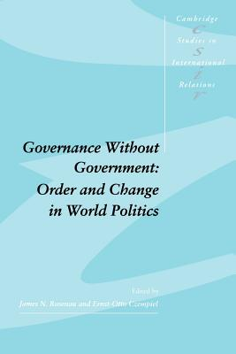 Governance Without Government: Order and Change in World Politics - Rosenau, James N (Editor), and Czempiel, Ernst-Otto (Editor), and Smith, Steve (Editor)