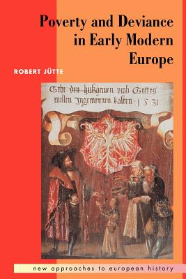 Poverty and Deviance in Early Modern Europe - Jutte, Robert, and J Tte, Robert, and Blanning, T C W (Editor)