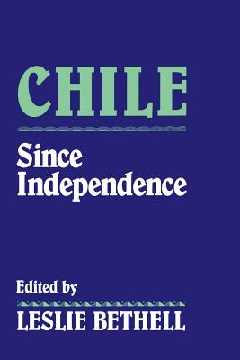 Chile Since Independence - Bethell, Leslie (Editor)