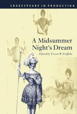 A Midsummer Night's Dream - Shakespeare, William, and Griffiths, Trevor R (Editor), and Bratton, Jacky, Professor (Editor)