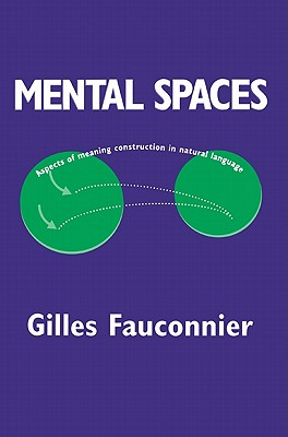 Mental Spaces: Aspects of Meaning Construction in Natural Language - Fauconnier, Gilles, and Sweester, Eve (Foreword by), and Lakoff, George (Designer)