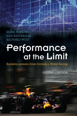 Performance at the Limit: Business Lessons from Formula 1 Motor Racing - Jenkins, Mark, Professor, and Pasternak, Ken, and West, Richard