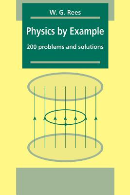 Physics by Example: 200 Problems and Solutions - Rees, W G, and Rees, Gareth, and W G, Rees