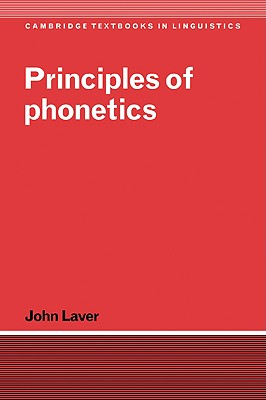 Principles of Phonetics - Laver, John, Dr., and John, Laver, and Anderson, S R (Editor)