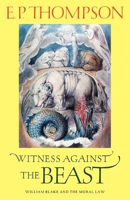 Witness Against the Beast: William Blake and the Moral Law - Thompson, E P, and Hill, Christopher (Foreword by)
