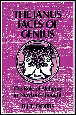 The Janus Faces of Genius: The Role of Alchemy in Newton's Thought - Dobbs, Betty Jo Teeter, and Betty Jo Teeter, Dobbs