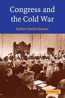 Congress and the Cold War - Johnson, Robert David