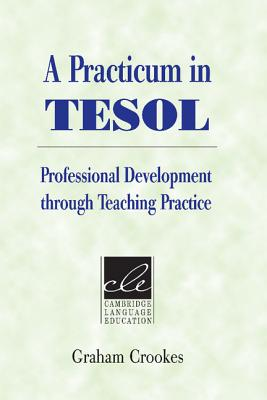 A Practicum in Tesol: Professional Development Through Teaching Practice - Crookes, Graham, and Graham, Crookes, and Richards, Jack C, Professor (Editor)