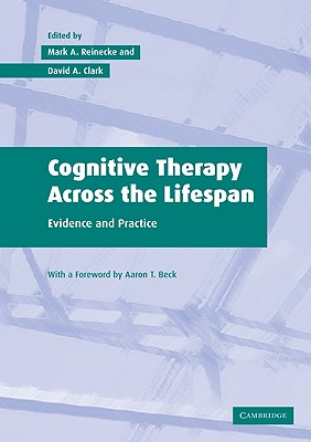 Cognitive Therapy Across the Lifespan: Evidence and Practice - Reinecke, Mark A, PhD (Editor), and Clark, David A, PH.D. (Editor), and Beck, Aaron T, MD (Foreword by)